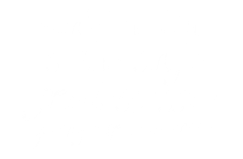Mental health is the single greatest issue facing our community